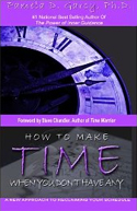 How To Make Time When You Don't Have Any: A New Approach To Reclaiming Your Schedule